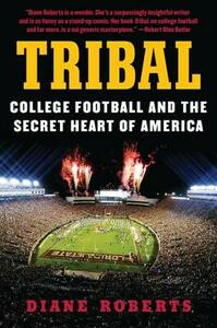 Tribal: College Football and the Secret Heart of America - Diane Roberts - cover