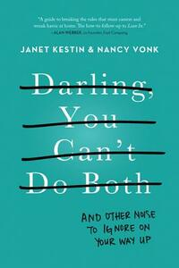 Darling, You Can't Do Both: And Other Noise to Ignore on Your Way Up - Janet Kestin,Nancy Vonk - cover