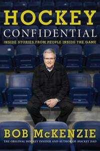 Hockey Confidential: Inside Stories from People Inside the Game - Bob McKenzie - cover