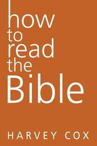 How To Read The Bible - Harvey Cox - cover