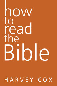 Foto Cover di How to Read the Bible, Ebook inglese di Harvey Cox, edito da HarperCollins