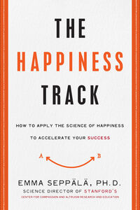 Foto Cover di The Happiness Track, Ebook inglese di Emma Seppala, edito da HarperCollins