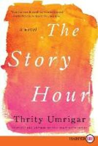 The Story Hour: A Novel [Large Print] - Thrity Umrigar - cover