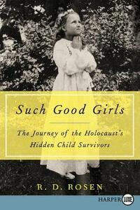 Such Good Girls: The Journey of the Holocaust's Hidden Child Survivors - R D Rosen - cover