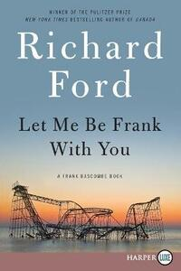 Let Me Be Frank with You: A Frank Bascombe Book - Richard Ford - cover