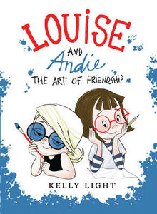 Louise and Andie: The Art of Friendship - Kelly Light - cover