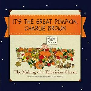It's the Great Pumpkin, Charlie Brown: The Making of a Television Classic - Charles M Schulz,Lee Mendelson - cover