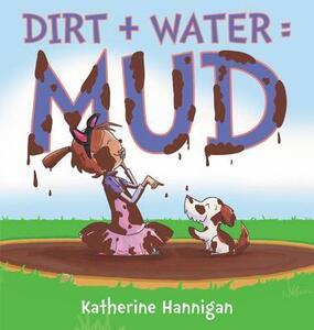 Dirt + Water = Mud - Katherine Hannigan - cover