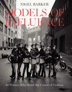 Models of Influence: 50 Women Who Reset the Course of Fashion - Nigel Barker - cover