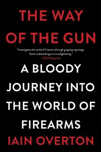 Foto Cover di The Way of the Gun, Ebook inglese di Iain Overton, edito da HarperCollins