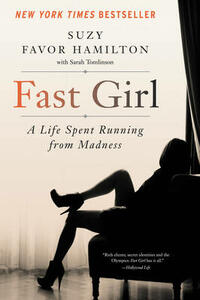 Fast Girl: A Life Spent Running from Madness - Suzy Favor Hamilton - cover