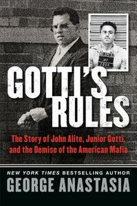 Gotti's Rules: The Story of John Alite, Junior Gotti, and the Demise of the American Mafia - George Anastasia - cover