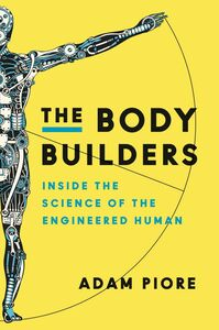 Foto Cover di The Body Builders, Ebook inglese di Adam Piore, edito da HarperCollins