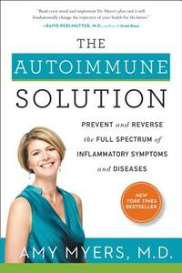 The Autoimmune Solution: Prevent and Reverse the Full Spectrum of Inflammatory Symptoms and Diseases - Amy Myers - cover