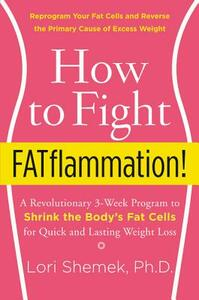How to Fight FATflammation!: A Revolutionary 3-Week Program to Shrink the Body's Fat Cells for Quick and Lasting Weight Loss - Lori Shemek - cover