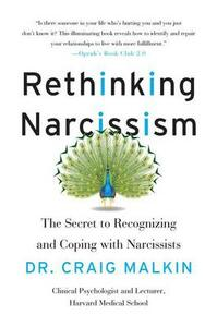 Rethinking Narcissism: The Secret to Recognizing and Coping with Narcissists - Dr Craig Malkin - cover