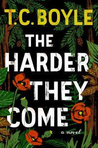 Foto Cover di The Harder They Come, Ebook inglese di T.C. Boyle, edito da HarperCollins