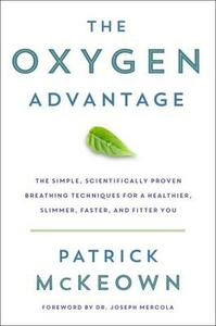 The Oxygen Advantage: Simple, Scientifically Proven Breathing Techniques to Help You Become Healthier, Slimmer, Faster, and Fitter - Patrick McKeown - cover