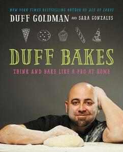 Duff Bakes: Think and Bake Like a Pro at Home - Duff Goldman - cover