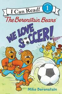 The Berenstain Bears: We Love Soccer! - Mike Berenstain - cover