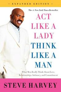 Act Like a Lady, Think Like a Man: What Men Really Think About Love, Relationships, Intimacy, and Commitment - Steve Harvey - cover