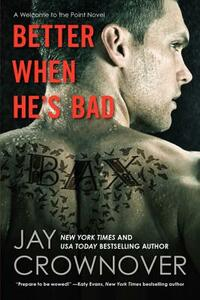 Better When He's Bad: A Welcome to the Point Novel - Jay Crownover - cover