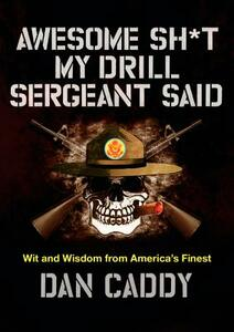 Awesome Sh*t My Drill Sergeant Said: Wit and Wisdom from America's Finest - Dan Caddy - cover