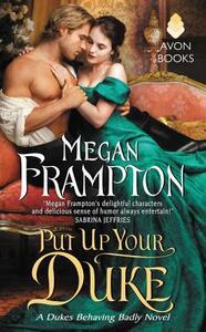 Put Up Your Duke: A Dukes Behaving Badly Novel - Megan Frampton - cover