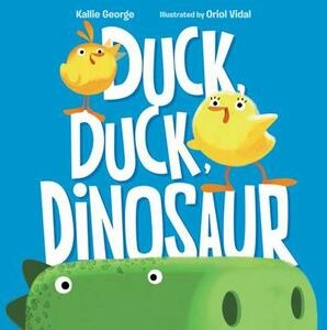 Duck, Duck, Dinosaur - Kallie George - cover