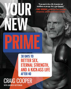 Your New Prime: 30 Days to Better Sex, Eternal Strength, and a Kick-Ass Life After 40 - Craig Cooper - cover