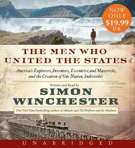 The Men Who United the States: America's Explorers, Inventors, Eccentrics and Mavericks, and the Creation of One Nation, Indivisible - Simon Winchester - cover