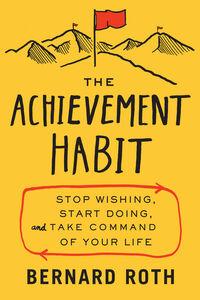 Foto Cover di The Achievement Habit, Ebook inglese di Bernard Roth, edito da HarperCollins