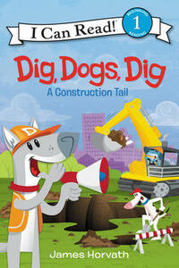 Dig, Dogs, Dig: A Construction Tail - James Horvath - cover