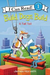 Build, Dogs, Build: A Tall Tail - James Horvath - cover
