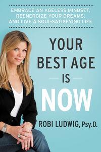 Foto Cover di Your Best Age Is Now, Ebook inglese di Robi Ludwig, edito da HarperCollins