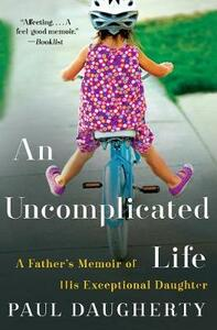 An Uncomplicated Life: A Father's Memoir Of His Exceptional Daughter - Paul Daugherty - cover