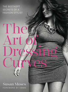 The Art of Dressing Curves: The Best-Kept Secrets of a Fashion Stylist - Susan Moses - cover