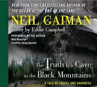 The Truth Is a Cave in the Black Mountains: A Tale of Travel and Darkness - Neil Gaiman,Eddie Campbell - cover