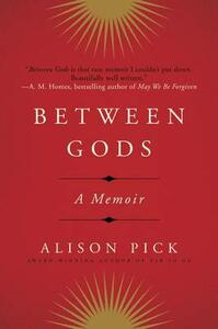 Between Gods: A Memoir - Alison Pick - cover