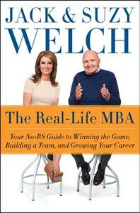 The Real-Life MBA: Your No-Bs Guide to Winning the Game, Building a Team, and Growing Your Career - Jack Welch,Suzy Welch - cover