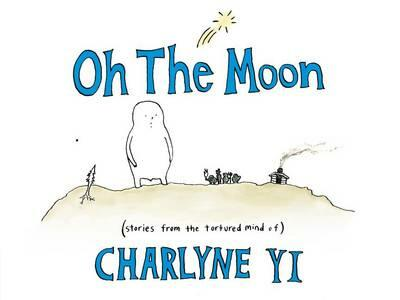 Oh the Moon: Stories from the Tortured Mind of Charlyne Yi - Charlyne Yi - cover
