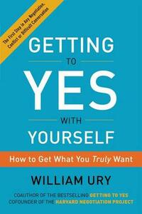 Getting to Yes with Yourself: How to Get What You Truly Want - William Ury - cover