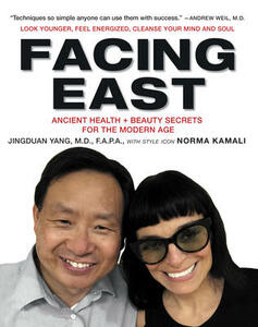 Facing East: Time-Honored Health and Beauty Secrets for the Modern Age - Jingduan Yang - cover