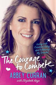 Foto Cover di The Courage to Compete, Ebook inglese di Abbey Curran,Elizabeth Kaye, edito da HarperCollins