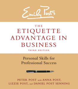 Ebook in inglese Etiquette Advantage in Business, Third Edition Post, Anna , Post, Lizzie , Post, Peter , Senning, Daniel Post