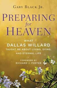 Preparing For Heaven: What Dallas Willard Taught Me About the Afterlife - Gary Black - cover