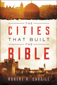 Foto Cover di The Cities That Built the Bible, Ebook inglese di Dr. Robert Cargill, edito da HarperCollins