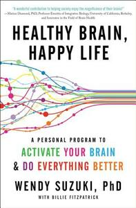 Healthy Brain, Happy Life: A Personal Program to Activate Your Brain and Do Everything Better - Wendy Suzuki,Billie Fitzpatrick - cover