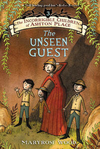 The Incorrigible Children of Ashton Place: Book III: The Unseen Guest - Maryrose Wood - cover