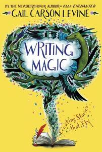 Writing Magic: Creating Stories that Fly - Gail Carson Levine - cover